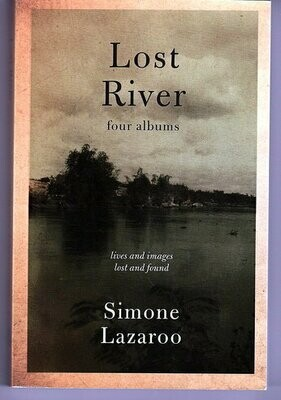 Lost River: Four Albums: Lives and Images, Lost and Found by Simone Lazaroo