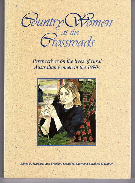 Country Women at the Crossroads: Perspectives of the Lives of Rural Australian Women in the 1990s edited by Margaret-Ann Franklin, Leonie M Short and Elizabeth K Teacher