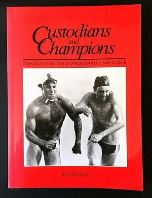 Custodians and Champions: The Story of the City of Perth Surf Life Saving Club by Ken Spillman