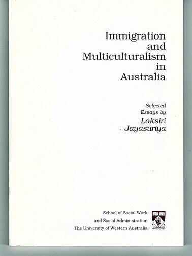Immigration and Multiculturalism in Australia: Selected Essays by Laksiri Jayasuriya