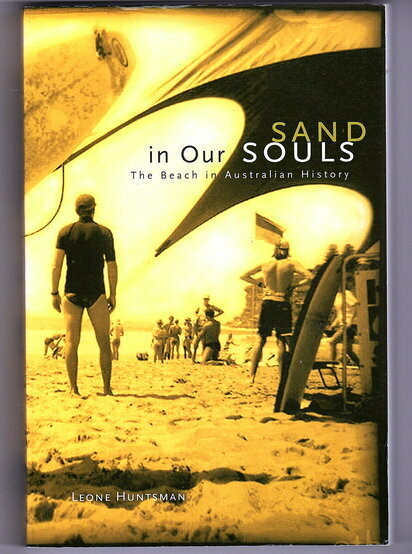 Sand in Our Souls: The Beach in Australian History by Leone Huntsman
