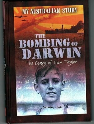 The Bombing of Darwin: The Story of Tom Taylor, Darwin 1942: My Australian Story by Alan Tucker