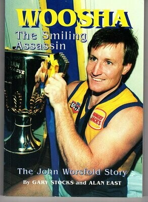 Woosha: The Smiling Assassin: The John Worsfold Story by Gary Stocks and Alan East
