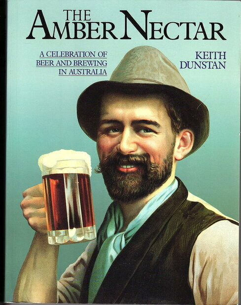 The Amber Nectar: A Celebration of Beer and Brewing in Australia by Keith Dunstan