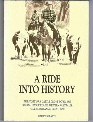 A Ride Into History: The Story of a Cattle Drove Down the Coastal Stock Route, Western Australia, as a Bicentennial Event, 1988 by Daphne Gratte