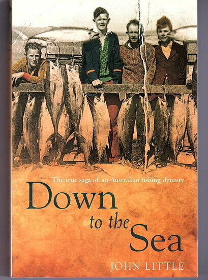 Down to the Sea: The True Saga of an Australian Fishing Dynasty by John Little