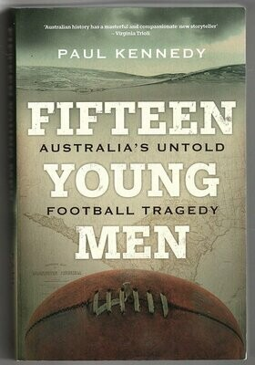 Fifteen Young Men: Australia's Untold Football Tragedy by Paul Kennedy