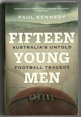Fifteen Young Men: Australia's Untold Football Tragedy by Paul Kennedy