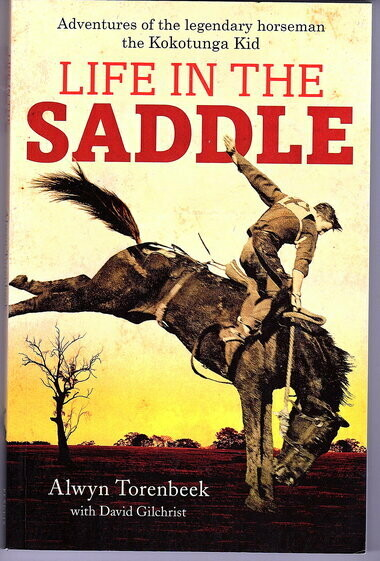 Life in the Saddle: Adventures of the Legendary Horseman the Kokotunga Kid by Alwyn Torenbeek with David Gilchrist
