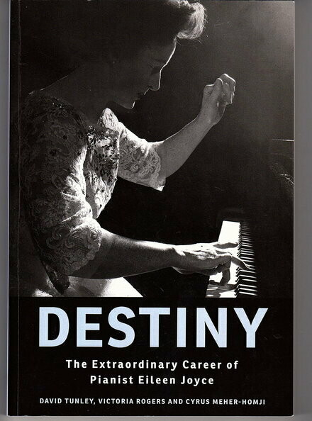 Destiny: The Extraordinary Career of Pianist Eileen Joyce by David Tunley, Victoria Rogers and Cyrus Meher-Homji