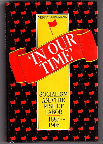 In Our Time: Socialism and the Rise of Labour, 1885-1905 by Verity Burgmann