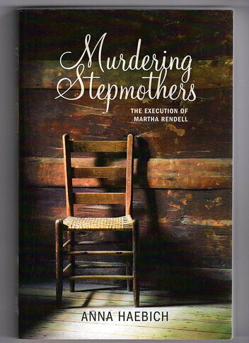 Murdering Stepmothers: The Execution of Martha Rendell by Anna Haebich