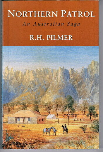 Northern Patrol: An Australian Saga by R H Pilmer edited and annotated by Cathie Clement and Peter Bridge