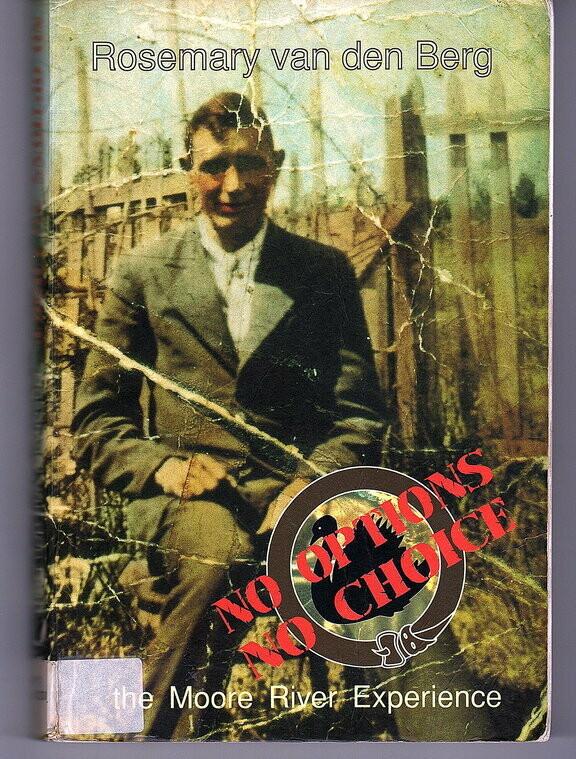 No Options No Choice! The Moore River Experience: My Father, Thomas Corbett, an Aboriginal Half-Caste by Rosemary van den Berg