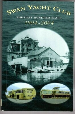Swan Yacht Club: The First Hundred Years: 1904 - 2004 compiled by Graham Crofts and edited by Bill Pratley