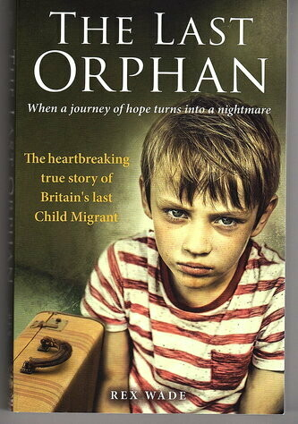 The Last Orphan: The Heartbreaking True Story of Britain's Last Child Migrant by Rex Wade