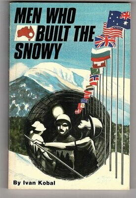 The Men Who Built the Snowy by Ivan Kobal