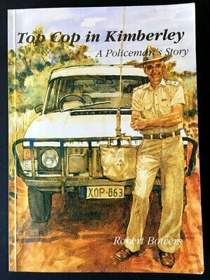 Top Cop in Kimberley: A Policeman's Story by Robert Bowers