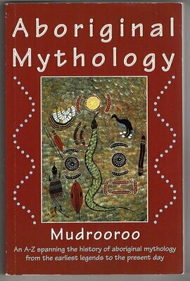 Aboriginal Mythology: An A-Z Spanning the History of the Australian Aboriginal People from the Earliest Legends to the Present Day by Mudrooroo Nyoongah