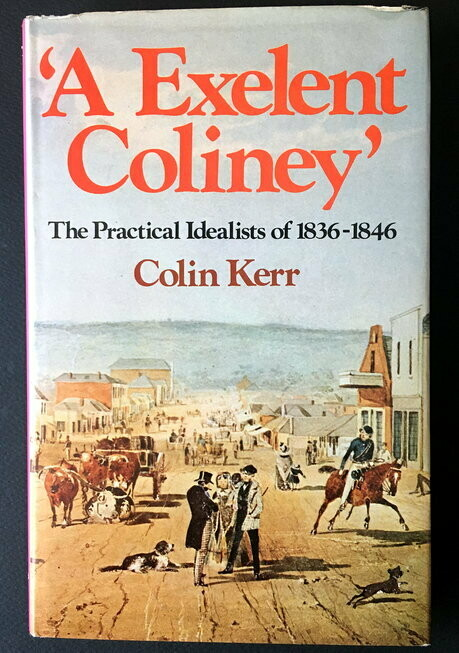 An Exelent Coliney: The Practical Idealists of 1836-1846 [An Excellent Colony] by Colin Kerr