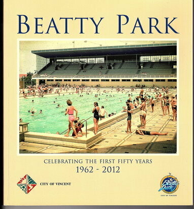 Beatty Park: Celebrating the First Fifty Years: 1962-2012 by Maxine Laurie and Julie Davidson