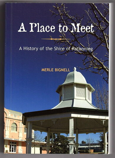 A Place to Meet: A History of the Shire of Katanning Western Australia by Merle Bignell