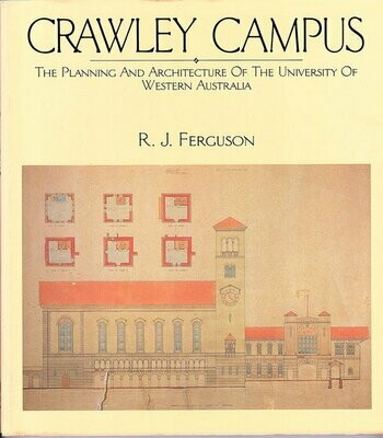 Crawley Campus: The Planning and Architecture of the University of Western Australia by Ronald Jack Ferguson