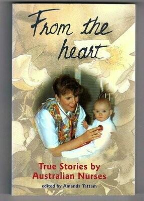 From the Heart: True Stories by Australian Nurses edited by Amanda Tattam for the Australian Nurses Federation