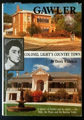 Gawler: Colonel Light's Country Town: A History of Gawler and its Region - the Hills, the Plains and the Barossa Valley by Derek Whitelock