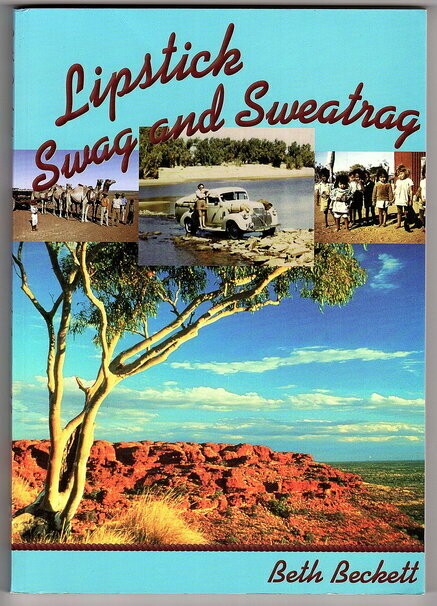 Lipstick, Swag and Sweatrag: Memoirs of a Patrol Padre's Wife: The Australian Inland Mission 1947-1955 by Beth Beckett