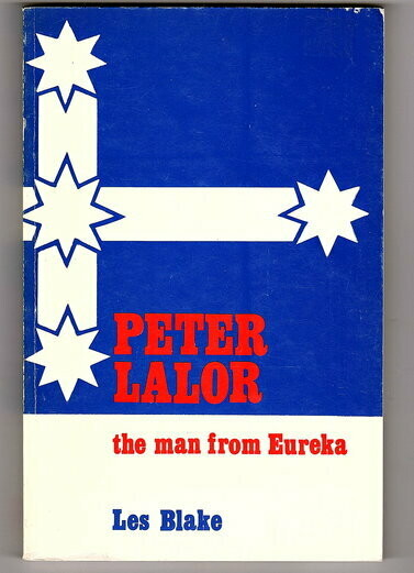 Peter Lalor: The Man from Eureka by Leslie James Blake