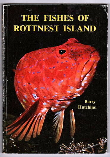 The Fishes of Rottnest Island: A Guide to the Marine Fishes of Rottnest Island by Barry Hutchins