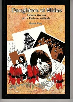 The Daughters of Midas: Pioneer Women of the Eastern Goldfields by Norma King