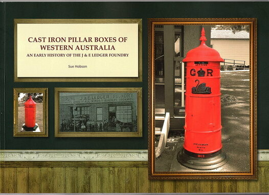 Cast Iron Pillar Boxes of Western Australia: An Early History of the J & E Ledger Foundry by Sue Hobson