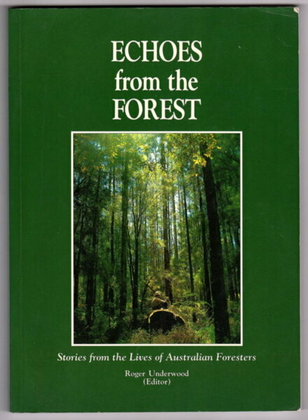 Echoes From the Forest: Stories From the Lives of Australian Foresters edited by Roger Underwood