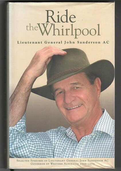 Ride the Whirlpool: Selected Speeches of Lieutenant General Sanderson AC Governor of Western Australia 2000-2005 by John Sanderson