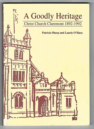 A Goodly Heritage: Christ Church Claremont 1892-1992 by Patricia Sharp and Laurie O'Hara