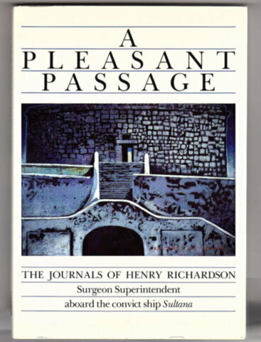 A Pleasant Passage: The Journals of Henry Richardson, Surgeon Superintendent Aboard the Convict Ship Sultana by Henry Richardson and edited by B Coffey