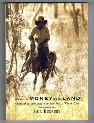 It's Not the Money It's the Land: Aboriginal Stockmen and the Equal Wages Case by Bill Bunbury