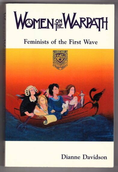 Women on the Warpath: Feminists of the First Wave by Dianne Davidson
