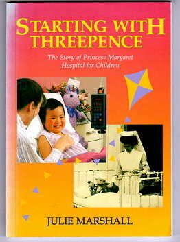 Starting with Threepence: The Story of Princess Margaret Hospital for Children by Julie Marshall