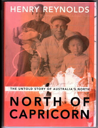 North of Capricorn: The Untold Story of Australia's North by Henry Reynolds