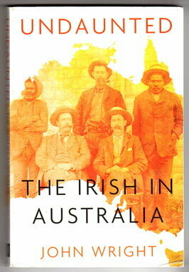Undaunted: The Irish in Australia by John Wright