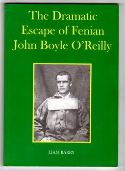 The Dramatic Escape of Fenian John Boyle O'Reilly by Liam Barry