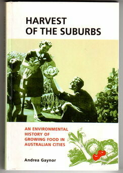 Harvest of the Suburbs: An Environmental History of Growing Food in Australian Cities by Andrea Gaynor