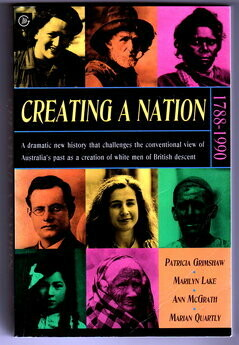 Creating a Nation: 1788-1990 by Patricia Grimshaw, Marilyn Lake, Ann McGrath and Marian Quartly