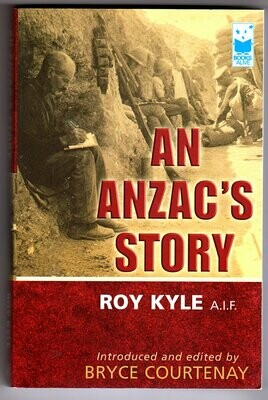 An Anzac's Story by Roy Kyle A.I.F. with Introduction by Bryce Courtenay
