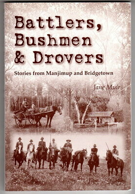 Battlers, Bushmen and Drovers: Stories from Manjimup and Bridgetown by Jane Muir