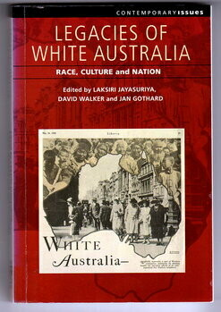 Legacies of White Australia: Race, Culture and Nation (Contemporary Issues) edited by Laksiri Jayasuriya, David Walker and Jan Gothard