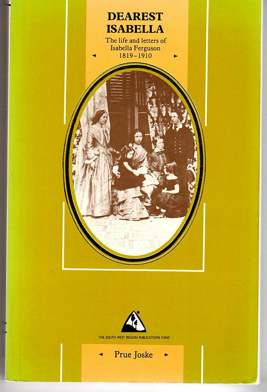 Dearest Isabella: Life and Letters of Isabella Ferguson, 1819-1910 by Prue Joske